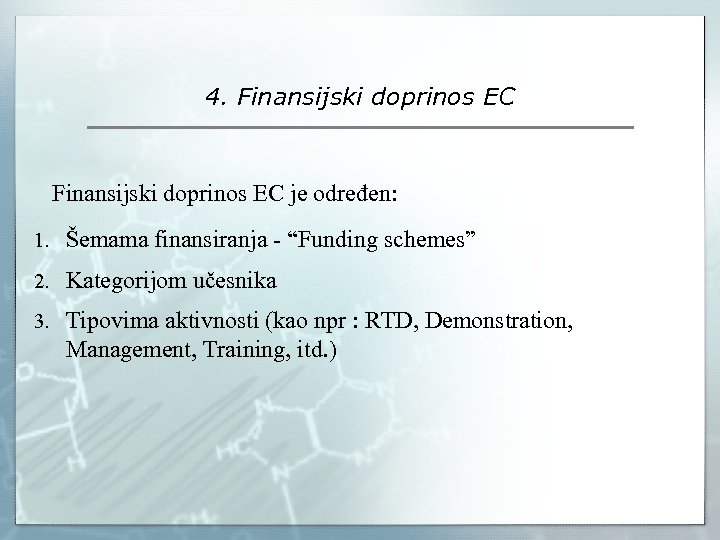"4. Finansijski doprinos EC je određen: 1. Šemama finansiranja - ""Funding schemes"" 2. Kategorijom"