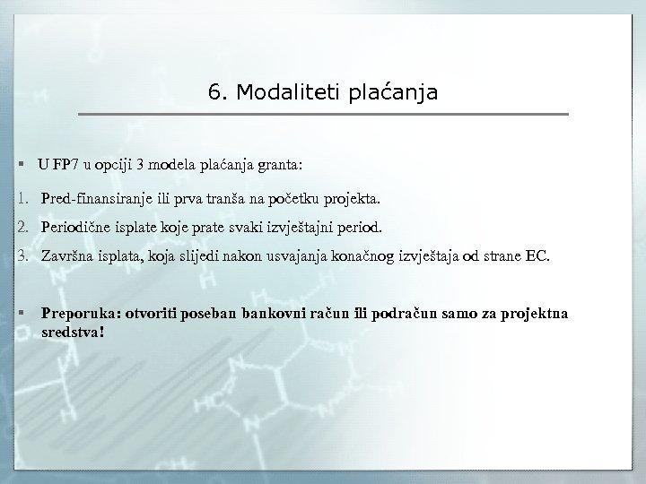 6. Modaliteti plaćanja § U FP 7 u opciji 3 modela plaćanja granta: 1.
