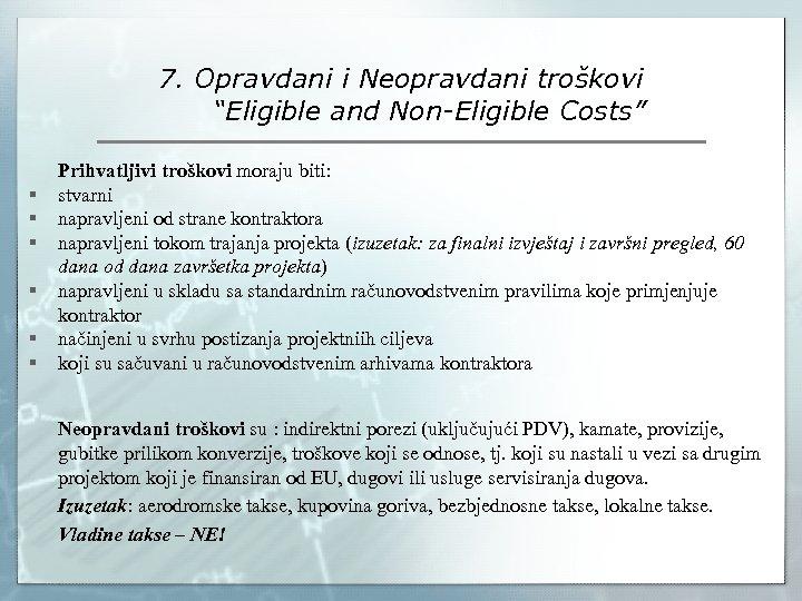 "7. Opravdani i Neopravdani troškovi ""Eligible and Non-Eligible Costs"" § § § Prihvatljivi troškovi"