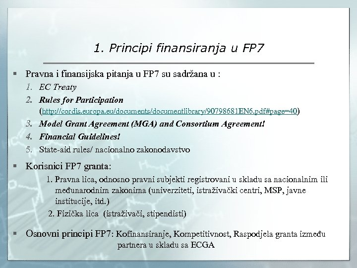 1. Principi finansiranja u FP 7 § Pravna i finansijska pitanja u FP 7