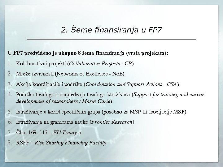 2. Šeme finansiranja u FP 7 U FP 7 predviđeno je ukupno 8 šema