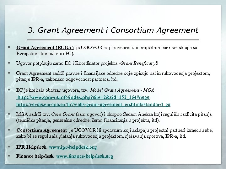 3. Grant Agreement i Consortium Agreement § Grant Agreement (ECGA) je UGOVOR koji konzorcijum