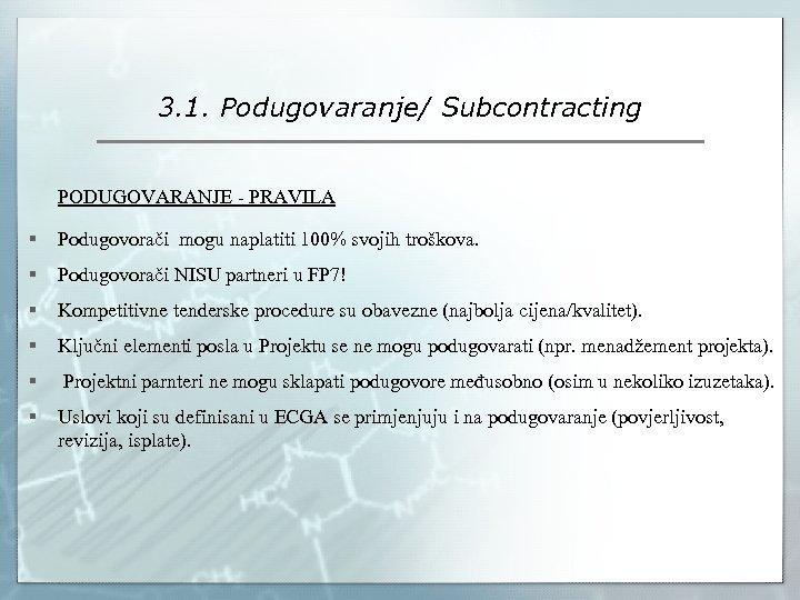 3. 1. Podugovaranje/ Subcontracting PODUGOVARANJE - PRAVILA § Podugovorači mogu naplatiti 100% svojih troškova.