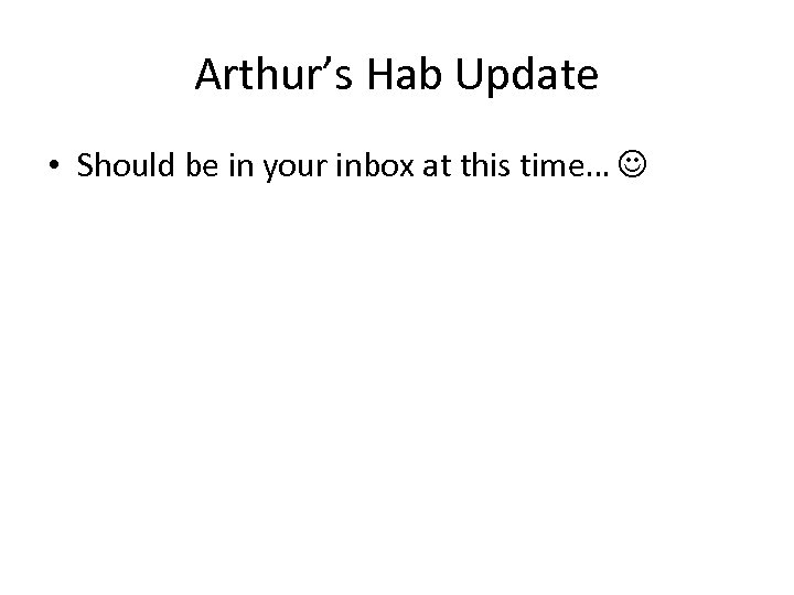 Arthur's Hab Update • Should be in your inbox at this time…