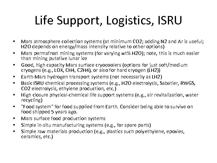 Life Support, Logistics, ISRU • • • Mars atmosphere collection systems (at minimum CO