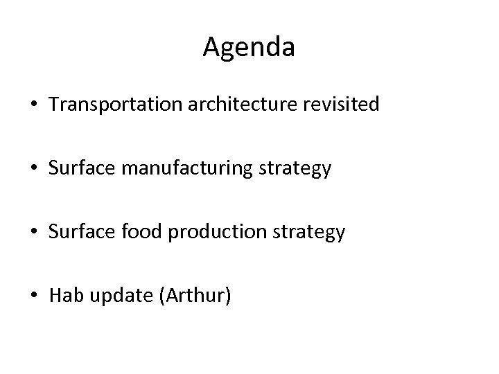Agenda • Transportation architecture revisited • Surface manufacturing strategy • Surface food production strategy
