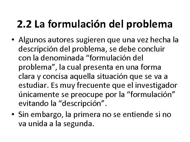 2. 2 La formulación del problema • Algunos autores sugieren que una vez hecha