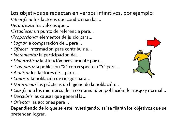 Los objetivos se redactan en verbos infinitivos, por ejemplo: • Identificar los factores que