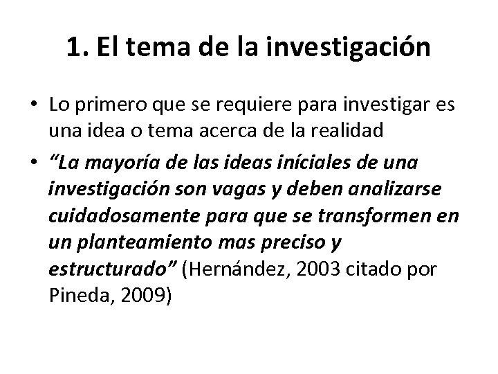 1. El tema de la investigación • Lo primero que se requiere para investigar
