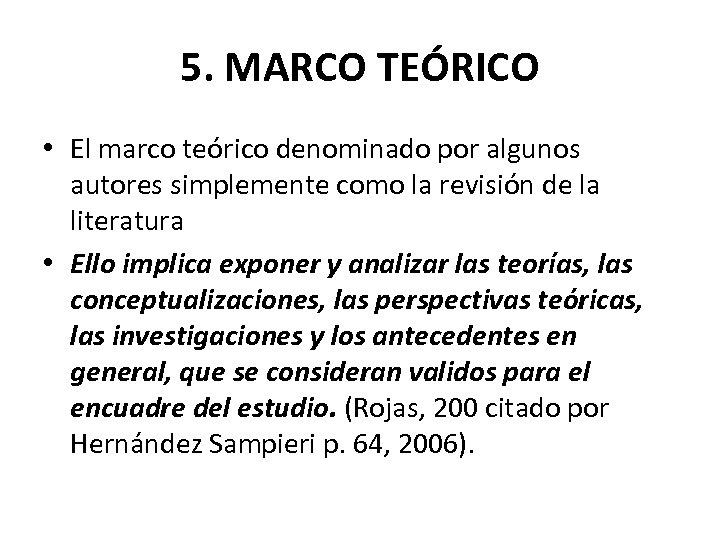 5. MARCO TEÓRICO • El marco teórico denominado por algunos autores simplemente como la