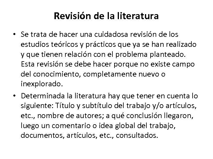 Revisión de la literatura • Se trata de hacer una cuidadosa revisión de los