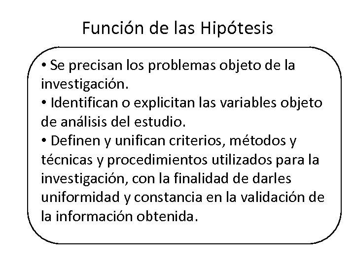 Función de las Hipótesis • Se precisan los problemas objeto de la investigación. •