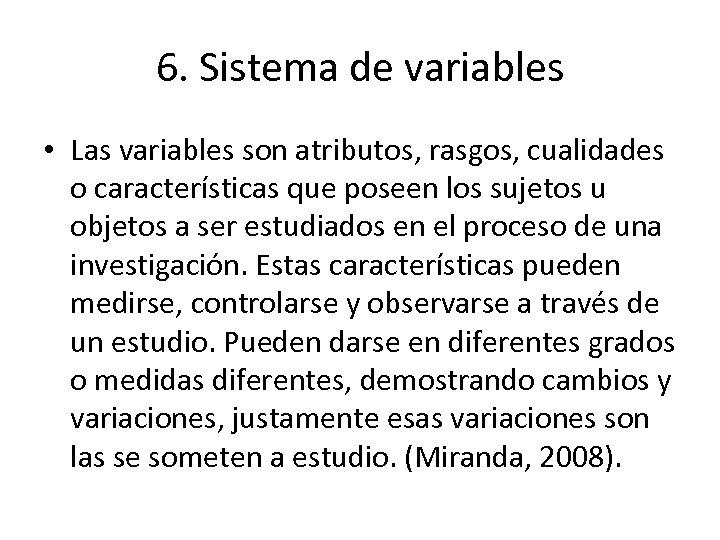 6. Sistema de variables • Las variables son atributos, rasgos, cualidades o características que