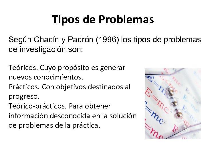 Tipos de Problemas Según Chacín y Padrón (1996) los tipos de problemas de investigación