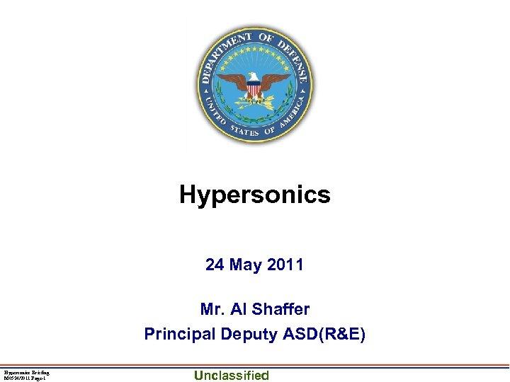 Hypersonics 24 May 2011 Mr. Al Shaffer Principal Deputy ASD(R&E) Hypersonics Briefing M 0524/2011