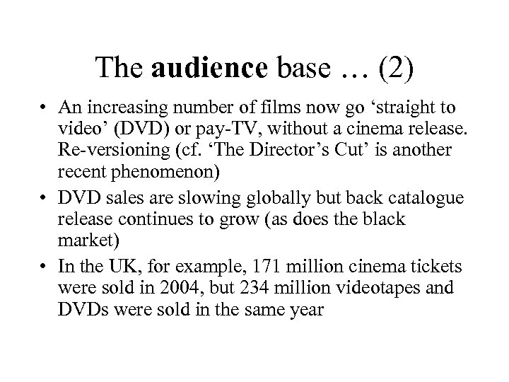 The audience base … (2) • An increasing number of films now go 'straight