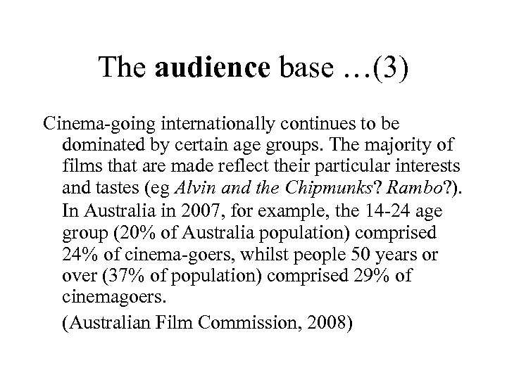The audience base …(3) Cinema-going internationally continues to be dominated by certain age groups.