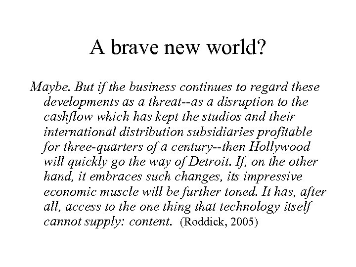 A brave new world? Maybe. But if the business continues to regard these developments
