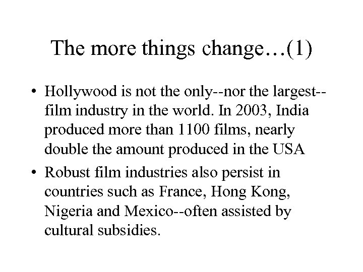 The more things change…(1) • Hollywood is not the only--nor the largest-film industry in
