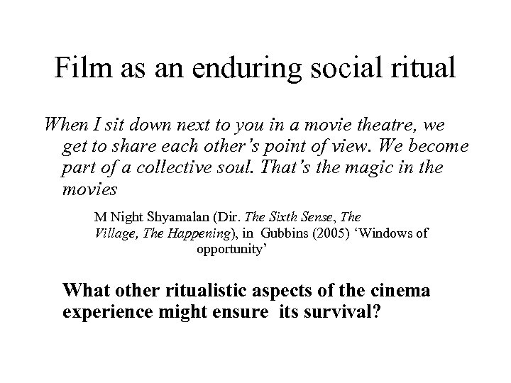 Film as an enduring social ritual When I sit down next to you in