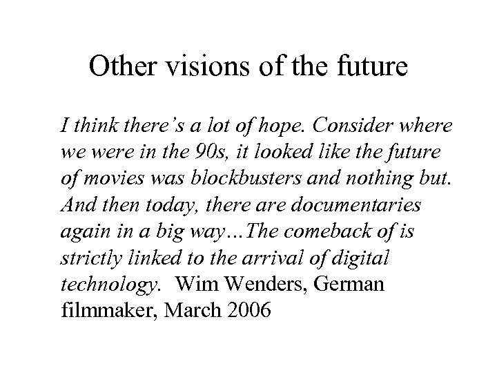 Other visions of the future I think there's a lot of hope. Consider where