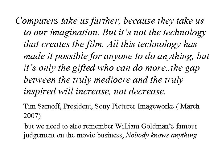 Computers take us further, because they take us to our imagination. But it's not