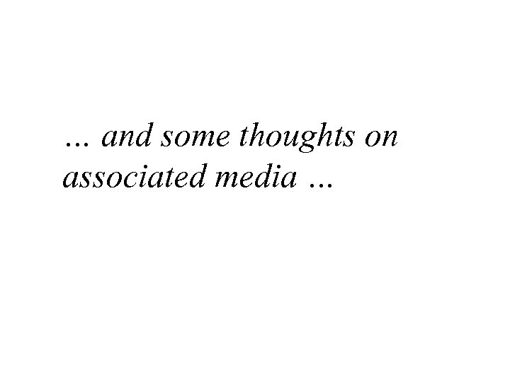 … and some thoughts on associated media …