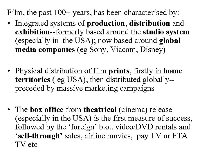 Film, the past 100+ years, has been characterised by: • Integrated systems of production,