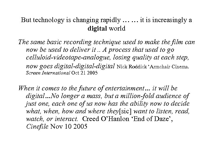 But technology is changing rapidly … … it is increasingly a digital world The