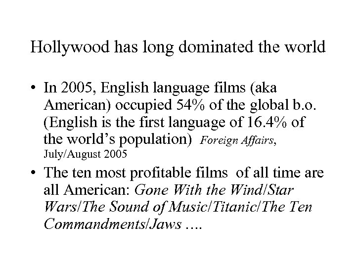 Hollywood has long dominated the world • In 2005, English language films (aka American)
