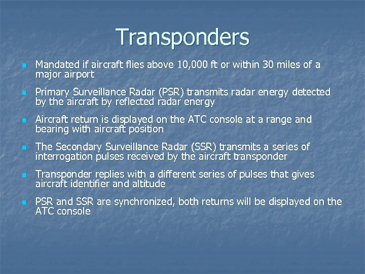 Transponders n Mandated if aircraft flies above 10, 000 ft or within 30 miles