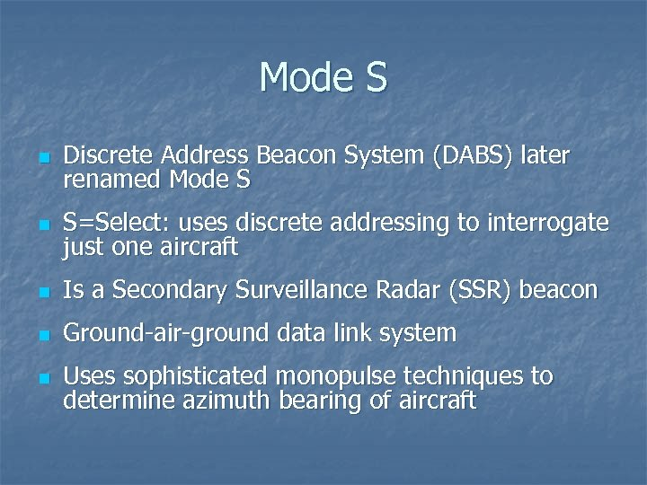 Mode S n Discrete Address Beacon System (DABS) later renamed Mode S n S=Select: