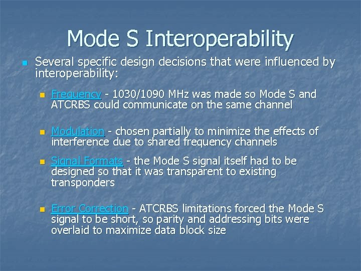Mode S Interoperability n Several specific design decisions that were influenced by interoperability: n