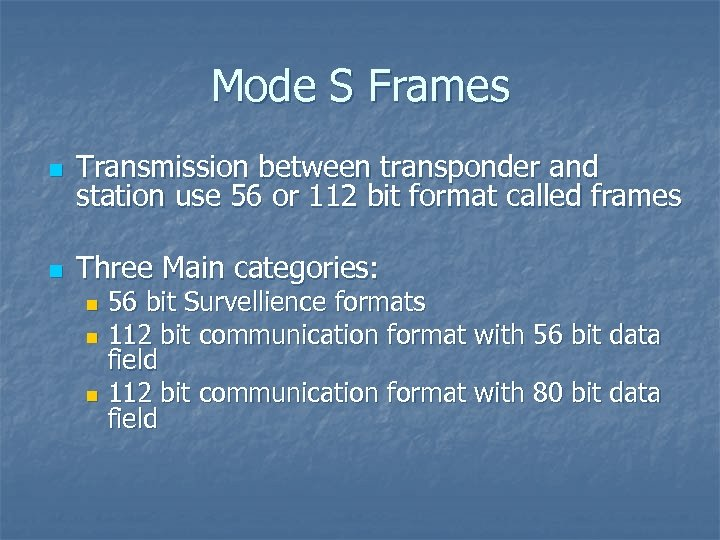Mode S Frames n Transmission between transponder and station use 56 or 112 bit