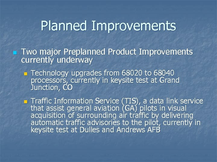 Planned Improvements n Two major Preplanned Product Improvements currently underway n n Technology upgrades