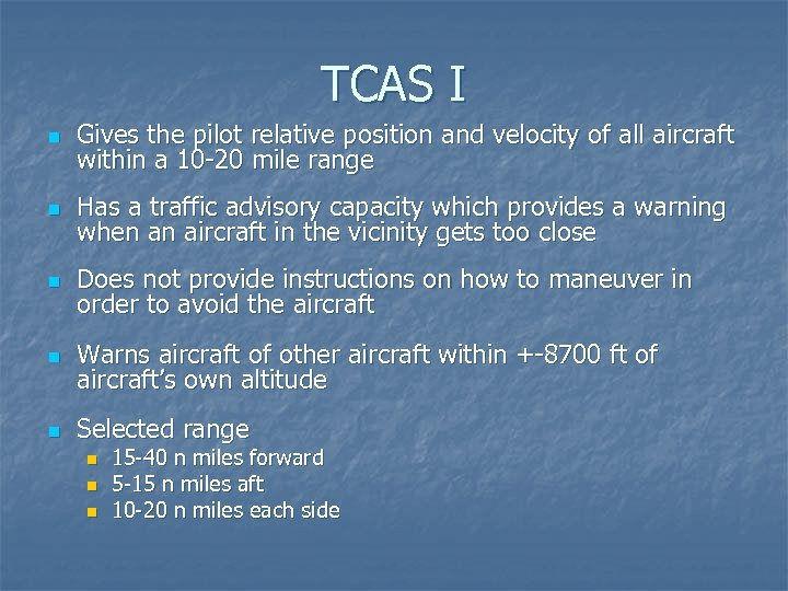 TCAS I n Gives the pilot relative position and velocity of all aircraft within