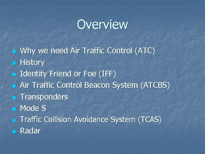 Overview n n n n Why we need Air Traffic Control (ATC) History Identify