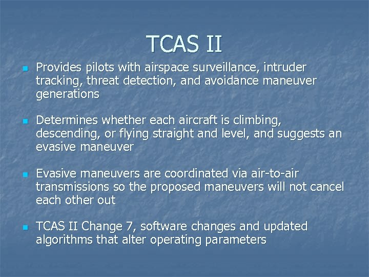 TCAS II n n Provides pilots with airspace surveillance, intruder tracking, threat detection, and