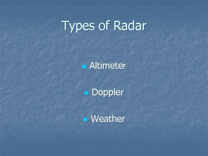 Types of Radar n Altimeter n Doppler n Weather