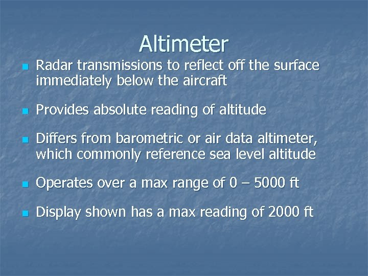 Altimeter n n n Radar transmissions to reflect off the surface immediately below the