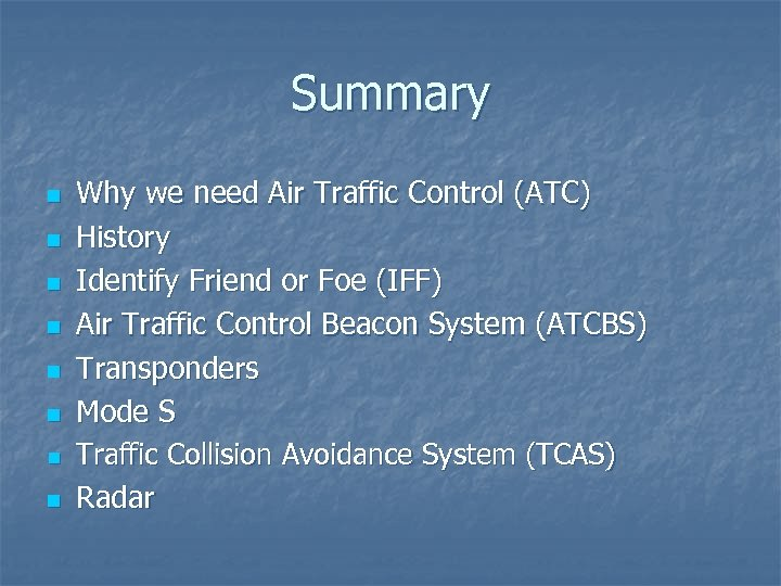Summary n n n n Why we need Air Traffic Control (ATC) History Identify