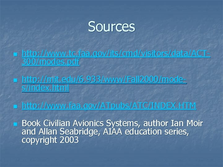 Sources n http: //www. tc. faa. gov/its/cmd/visitors/data/ACT 300/modes. pdf n http: //mit. edu/6. 933/www/Fall