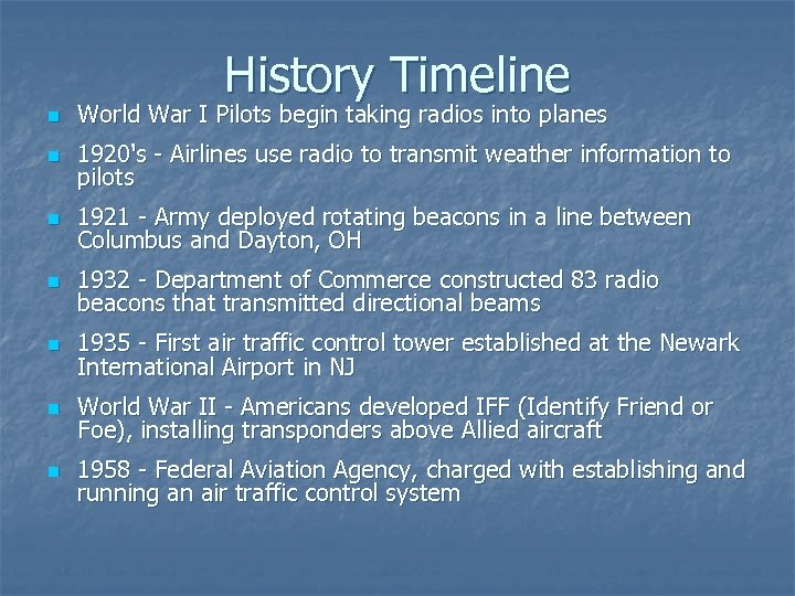 History Timeline n World War I Pilots begin taking radios into planes n 1920's