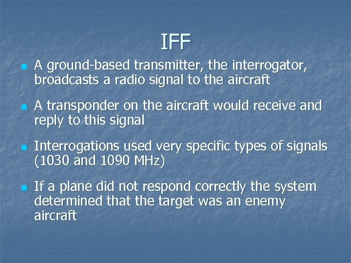 IFF n n A ground-based transmitter, the interrogator, broadcasts a radio signal to the