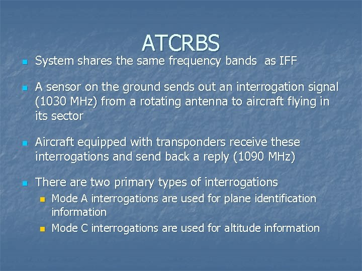 ATCRBS n n System shares the same frequency bands as IFF A sensor on