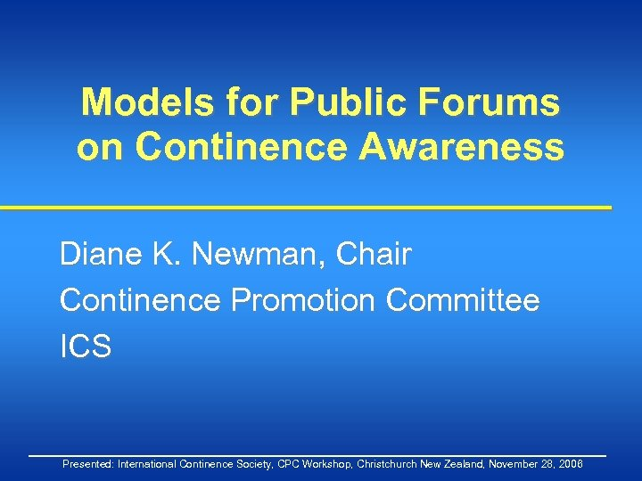 Models for Public Forums on Continence Awareness Diane K. Newman, Chair Continence Promotion Committee