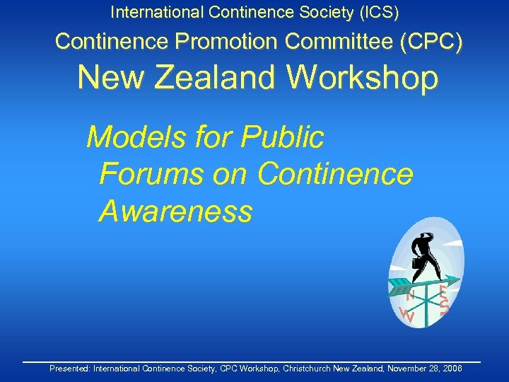 International Continence Society (ICS) Continence Promotion Committee (CPC) New Zealand Workshop Models for Public