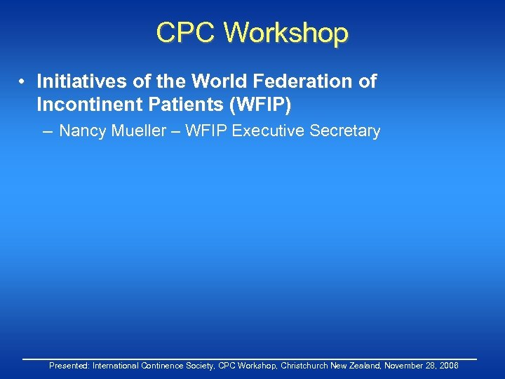 CPC Workshop • Initiatives of the World Federation of Incontinent Patients (WFIP) – Nancy