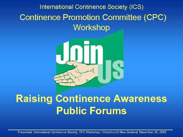 International Continence Society (ICS) Continence Promotion Committee (CPC) Workshop Raising Continence Awareness Public Forums
