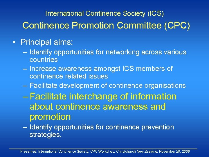 International Continence Society (ICS) Continence Promotion Committee (CPC) • Principal aims: – Identify opportunities